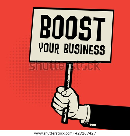 Poster in hand, business concept with text Boost Your Business, vector illustration - stock vector