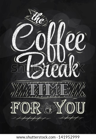 Poster lettering the coffee break time for you stylized inscription in chalk on a blackboard - stock vector