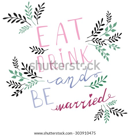Poster wedding lettering Eat drink and be married. Stylized hand drawing.  - stock vector