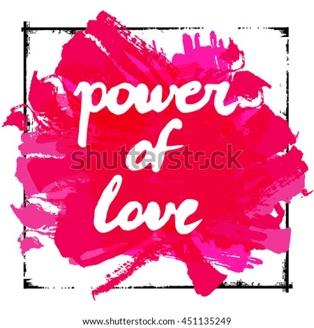 Power of love - text on artistic background. Lettering postcard with calligraphic design elements. Vector illustration for print on t-shirt, postcard, invitation. - stock vector
