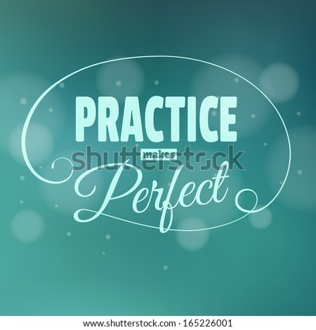 Practice makes perfect. Lettering. Vintage background with typographic design. - stock vector