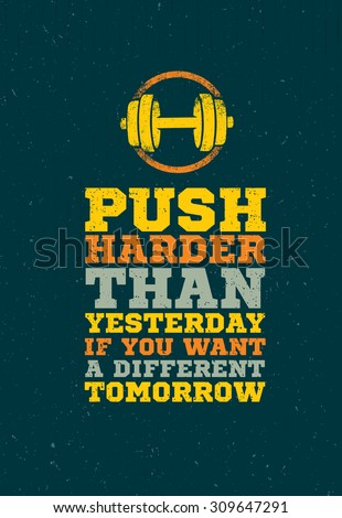 Push Harder Than Yesterday If You Want A Different Tomorrow. Workout and Fitness Gym Motivation Quote. Creative Vector Typography Grunge Banner Concept - stock vector