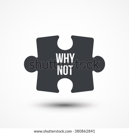 Puzzle piece. Concept image with WHY NOT word. Flat icon - stock vector