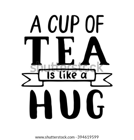 Quote. A cup of tea is like a hug. Hand drawn typography poster. For greeting cards, Valentine day, wedding, posters, prints or home decorations.Vector illustration - stock vector