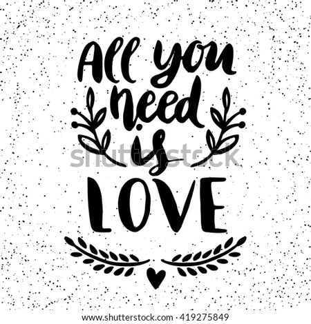 Quote. All you need is LOVE. Hand drawn typography poster. For greeting cards, Valentine day, wedding, posters, prints or home decorations.Vector illustration - stock vector