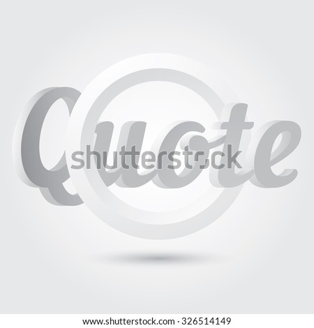 Quote blank template. Quote 3d circle in grey color. Vector illustration.