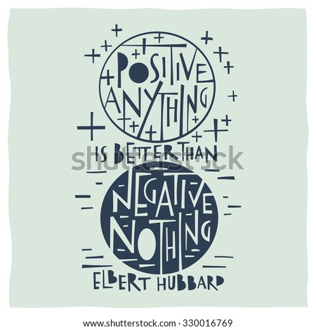 Quote calligraphy about positivity and negativity: Positive anything is better than negative nothing - stock vector