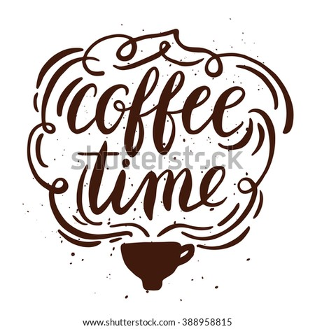 Quote. Coffee Time. Hand drawn typography poster. For greeting cards, Valentine day, wedding, posters, prints or home decorations.Vector illustration - stock vector