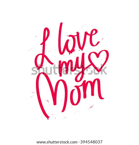 quote i love my mom excellent stock vector 394548037