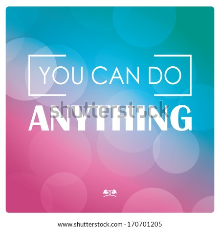 Quote, inspirational poster, typographical design, you can do anything, vector illustration - stock vector
