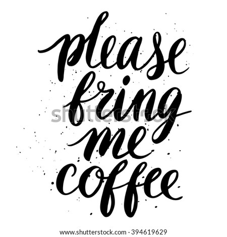 Quote. Please, bring me coffee. Hand drawn typography poster. For greeting cards, Valentine day, wedding, posters, prints or home decorations.Vector illustration - stock vector