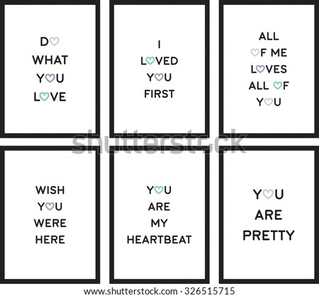Quote poster vector illustration set do what you love i loved you first you are pretty wish you were here you are my heartbeat all of me loves all of you color black white background - stock vector