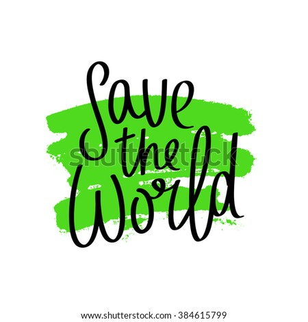 Quote Save the World. Trendy lettering. Modern green brush. Vector illustration on white background. - stock vector