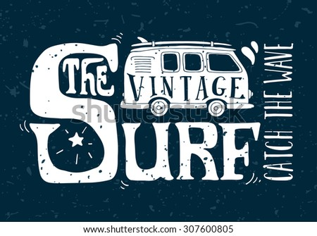 Quote. The vintage surf. Catch the wave. Vintage surf illustration with a mini van and 70s style hand lettering on grunge background. This illustration can be used as a print on T-shirts and bags. - stock vector