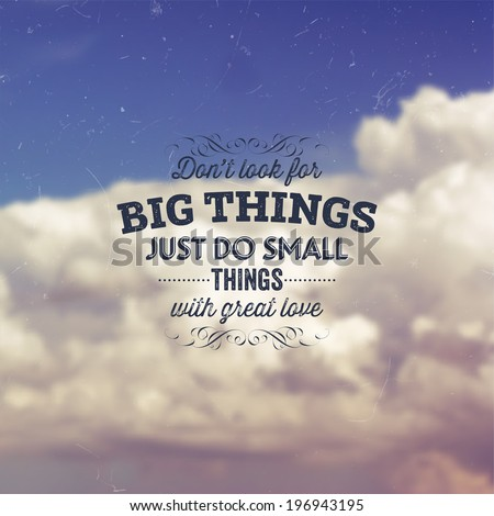 """Quote Typographical Background, vector design. """"Don't look for big things. Just do small things with great love"""" Sky with Clouds at the Background - stock vector"""