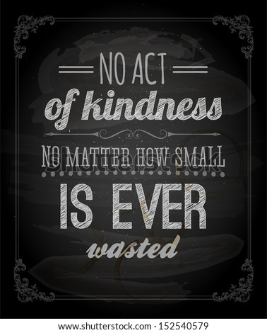 "Quote Typographical Background, vector design. ""No act of kindness, no matter how small, is ever wasted."" - stock vector"