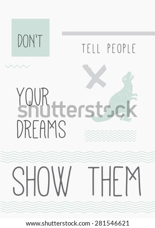 """Quote Typographical Poster """"Don't tell people you dreams. Show them"""". A4 / A3 format quote poster minimal abstract design with geometric texture.  - stock vector"""