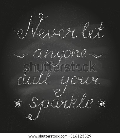 """Quote (written by chalk texture) on a blackboard background. """"Never let anyone dull your sparkle"""". Vector illustration. - stock vector"""