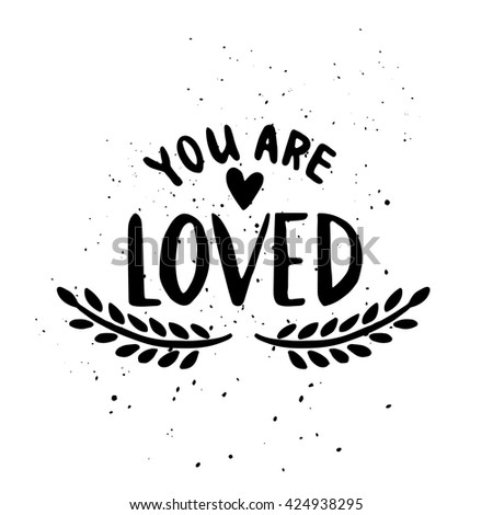 Quote. You are loved. Hand drawn typography poster. For greeting cards, Valentine day, wedding, posters, prints or home decorations.Vector illustration - stock vector