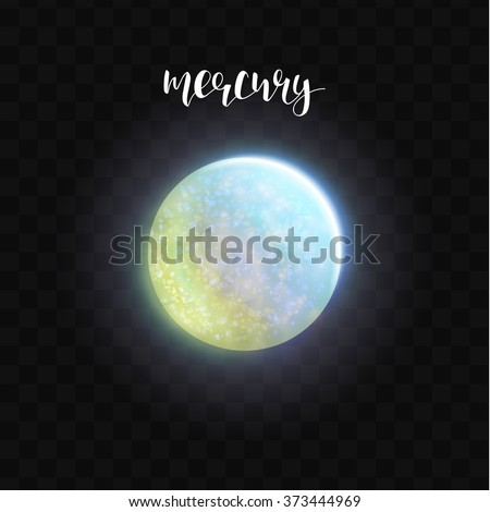 Realistic glowing Mercury planet Isolated. Glow with transparency on black background. Lighting effects. Glowing planet. Realistic space object. Universe. Solar system. Planet for design. Space - stock vector