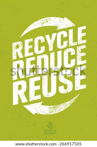 Recycle Reduce Reuse. Creative Eco Green Concept on Distressed Background. - stock vector