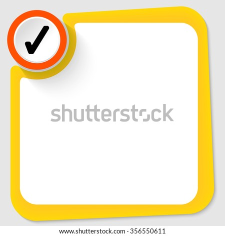 yellow check box. red circle with check box and yellow frame for your text i