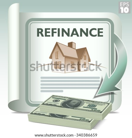 Refinance and get cash out. A document with dollar bills being granted as a result of refinancing a home. - stock vector
