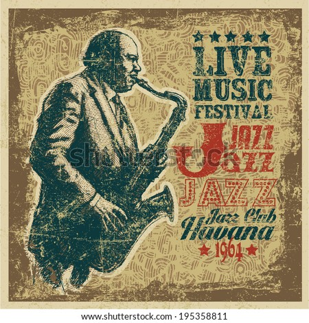 "Retro design ""Live Music Festival Jazz"" with saxophonist, grunge background and vintage fonts. vector illustration. grunge effect in separate layer."