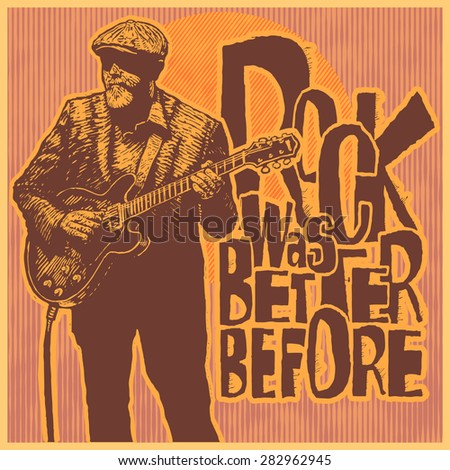 "Retro design poster ""Rock Was Better Before"" with aged rock guitarist. typography vector illustration. linocut style."