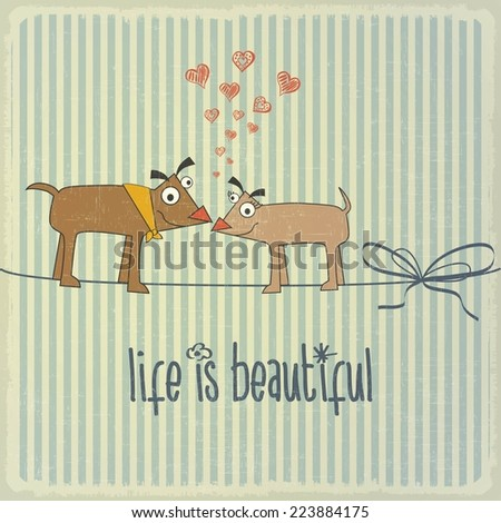"Retro illustration with happy couple dogs in love and phrase ""Life is beautiful"", vector format - stock vector"