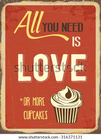 "Retro metal sign ""All you need is love or more cupcakes"", eps10 vector format - stock vector"