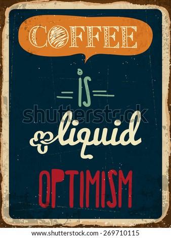 "Retro metal sign ""Coffee is liquid optimism"", eps10 vector format - stock vector"