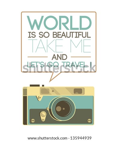 Retro photo camera isolated on white saying World is so beautiful, let's go travel! Travel and photography concept illustration. - stock vector