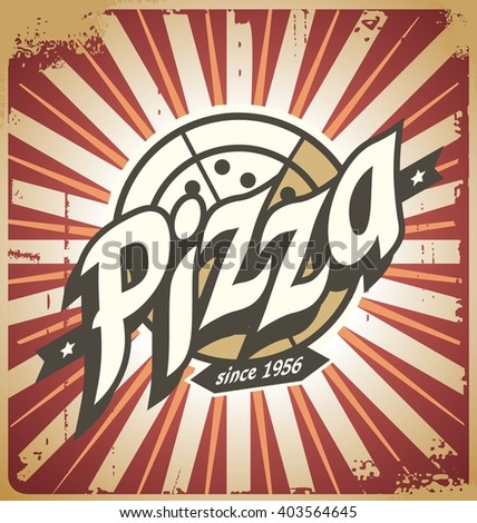 Retro pizza sign, poster, template or pizza box design. Vintage print design for pizzeria or restaurant. Grunge food design cover. Pizza logo concept on tin scratched background. - stock vector