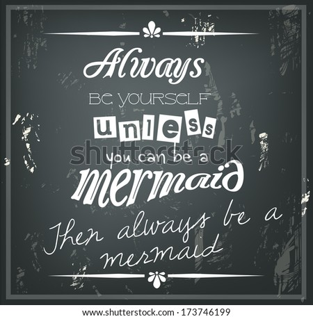 "Retro quote on a black chalkboard ""Always be yourself, unless you can be a mermaid. Then always be a mermaid."" vector"
