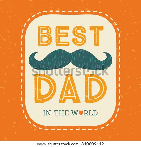 Retro style typographic card design with mustache for Father's Day or Birthday. Vintage colors, grunge background, Best Dad in the World. - stock vector
