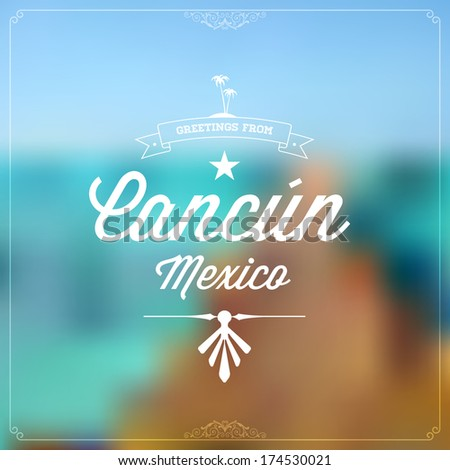 "Retro travel Typographical, Vintage Touristic Greeting label on blurry background ""Greetings from Cancun, Mexico"", Vector design. - stock vector"