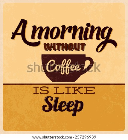 Retro Typographic Poster Design - A Morning Without Coffee is Like Sleep - stock vector
