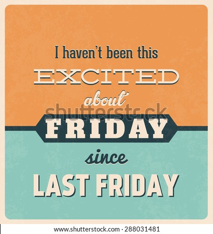Retro Typographic Poster Design - I haven't been this excited about Friday since last Friday - stock vector
