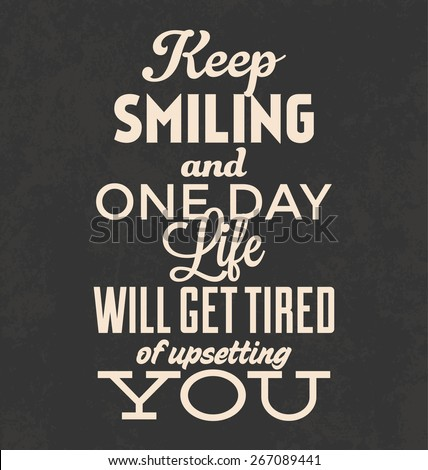 Retro Typographic Poster Design - Keep smiling and one day life will get tired of upsetting you - stock vector