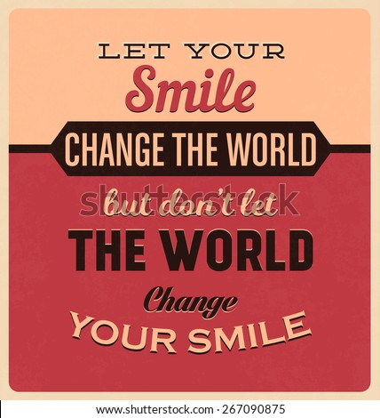 Retro Typographic Poster Design - Let your smile change the world, but don't let the world change your smile - stock vector