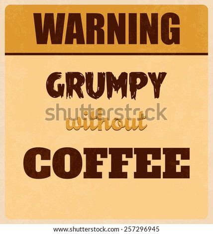 Retro Typographic Poster Design - Warning Grumpy Without Coffee - stock vector