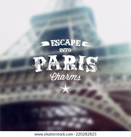"Retro Typography. Travel label on blurry background - ""Escape into Paris Charms"". Vector design.  - stock vector"