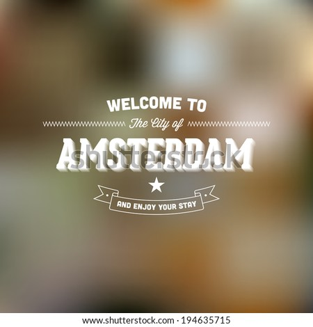 "Retro Typography. Travel label on blurry background - ""Welcome to the city of Amsterdam, and enjoy your stay"". Vector design.  - stock vector"