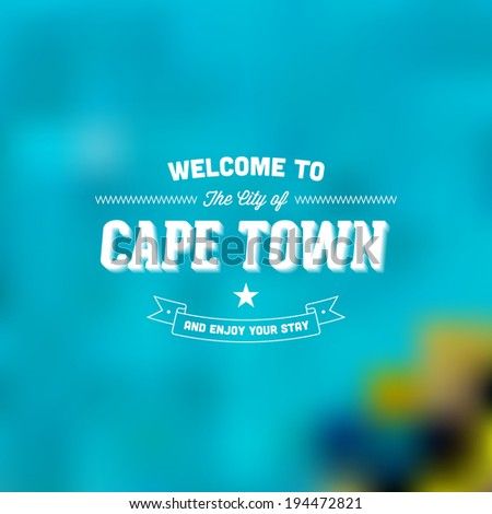 "Retro Typography. Travel label on blurry background - ""Welcome to the city of Cape Town, and enjoy your stay"". Vector design.  - stock vector"