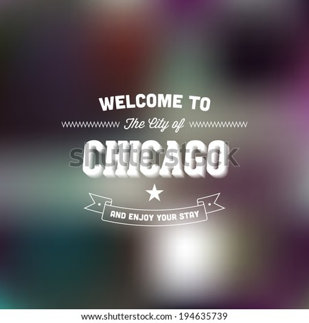"Retro Typography. Travel label on blurry background - ""Welcome to the city of Chicago, and enjoy your stay"". Vector design.  - stock vector"