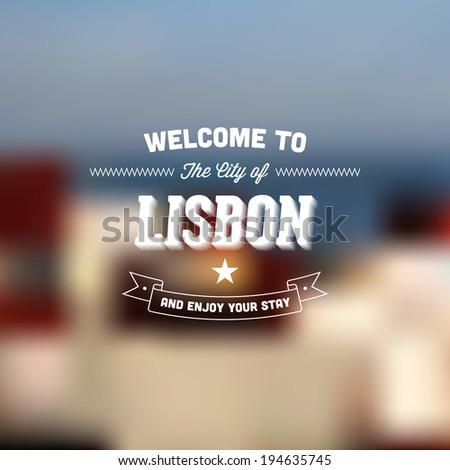 "Retro Typography. Travel label on blurry background - ""Welcome to the city of Lisbon, and enjoy your stay"". Vector design.  - stock vector"