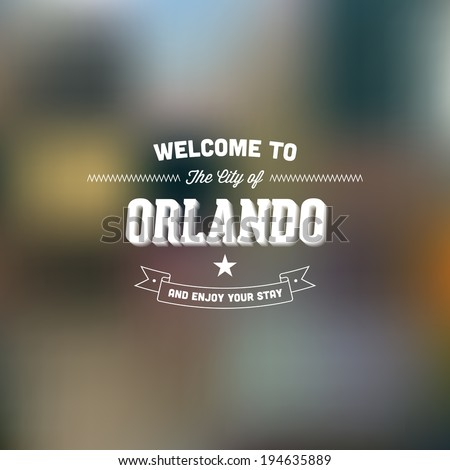 "Retro Typography. Travel label on blurry background - ""Welcome to the city of Orlando, and enjoy your stay"". Vector design.  - stock vector"