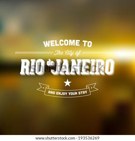 "Retro Typography. Travel label on blurry background - ""Welcome to the city of Rio de Janeiro, and enjoy your stay"". Vector design.  - stock vector"