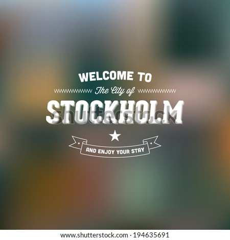 "Retro Typography. Travel label on blurry background - ""Welcome to the city of Stockholm, and enjoy your stay"". Vector design.  - stock vector"